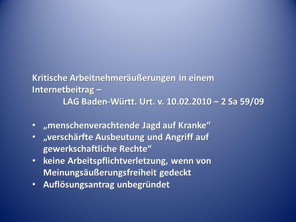 Kritische Arbeitnehmeräußerungen in einem Internetbeitrag – LAG Baden-Württ. Urt. v. 10.02.2010 – 2 Sa 59/09 menschenverachtende Jagd auf Kranke mensc