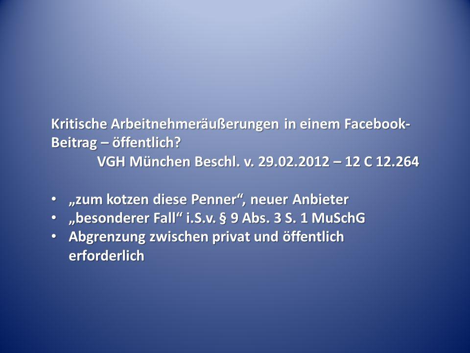 Kritische Arbeitnehmeräußerungen in einem Facebook- Beitrag – öffentlich? VGH München Beschl. v. 29.02.2012 – 12 C 12.264 zum kotzen diese Penner, neu