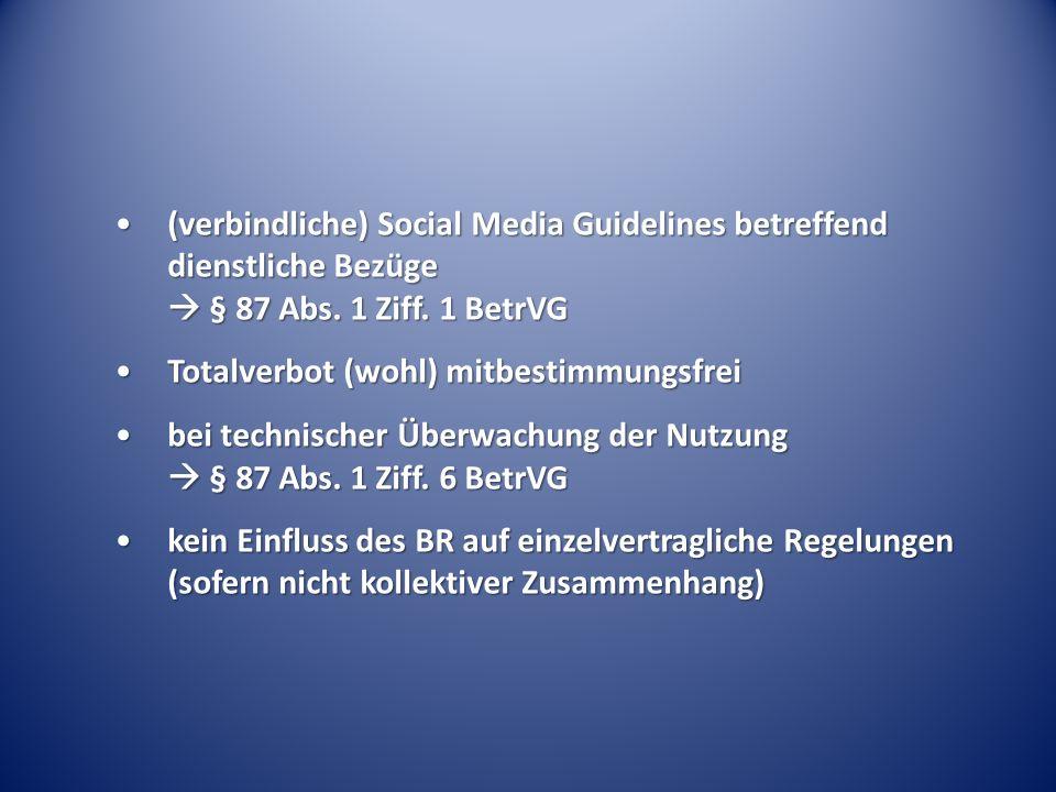 (verbindliche) Social Media Guidelines betreffend dienstliche Bezüge § 87 Abs. 1 Ziff. 1 BetrVG(verbindliche) Social Media Guidelines betreffend diens
