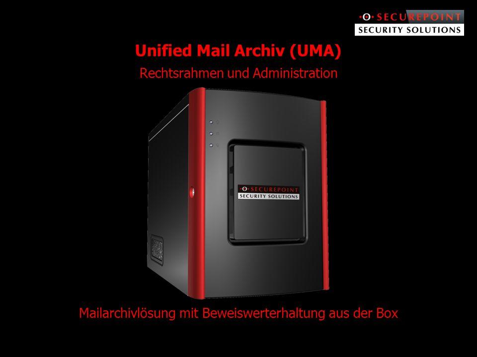 Unified Mail Archiv (UMA) Rechtsrahmen und Administration Mailarchivlösung mit Beweiswerterhaltung aus der Box