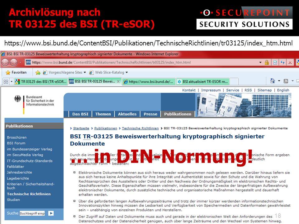 https://www.bsi.bund.de/ContentBSI/Publikationen/TechnischeRichtlinien/tr03125/index_htm.html Archivlösung nach TR 03125 des BSI (TR-eSOR) 18 … in DIN-Normung!