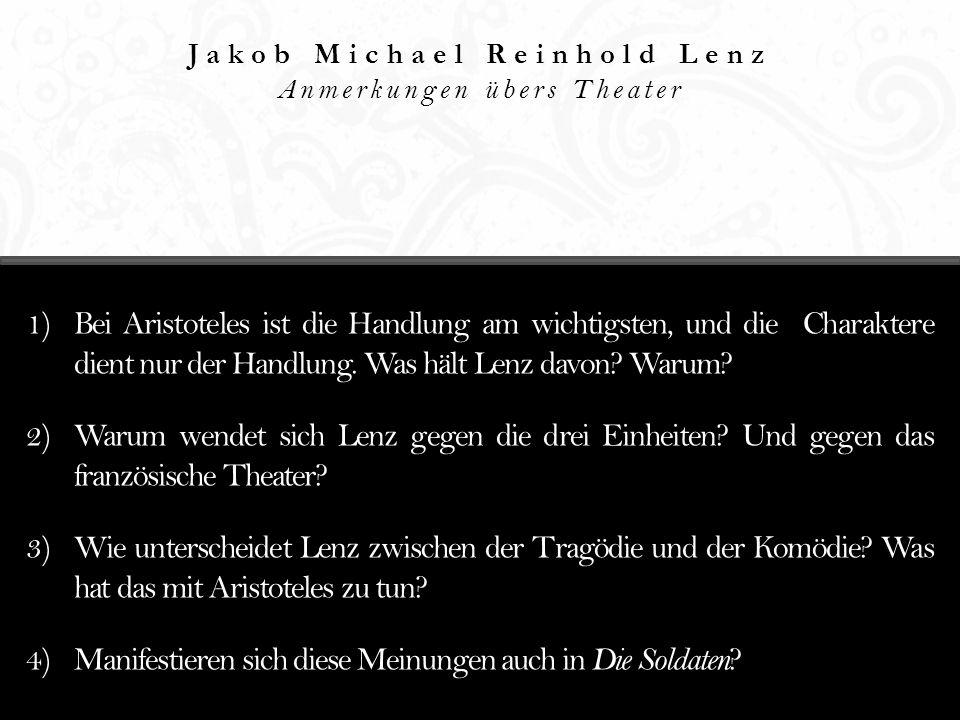 Jakob Michael Reinhold Lenz Anmerkungen übers Theater 1)Bei Aristoteles ist die Handlung am wichtigsten, und die Charaktere dient nur der Handlung. Wa
