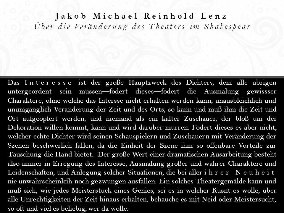 Jakob Michael Reinhold Lenz Über die Veränderung des Theaters im Shakespear Das Interesse ist der große Hauptzweck des Dichters, dem alle übrigen unte