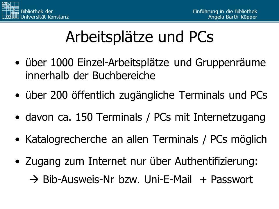 Einführung in die Bibliothek Angela Barth-Küpper Bibliothek der Universität Konstanz Arbeitsplätze und PCs über 1000 Einzel-Arbeitsplätze und Gruppenr