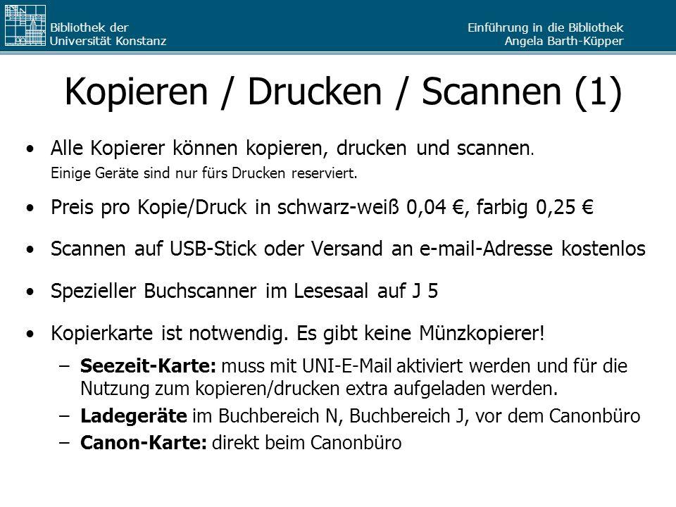 Einführung in die Bibliothek Angela Barth-Küpper Bibliothek der Universität Konstanz Kopieren / Drucken / Scannen (1) Alle Kopierer können kopieren, d
