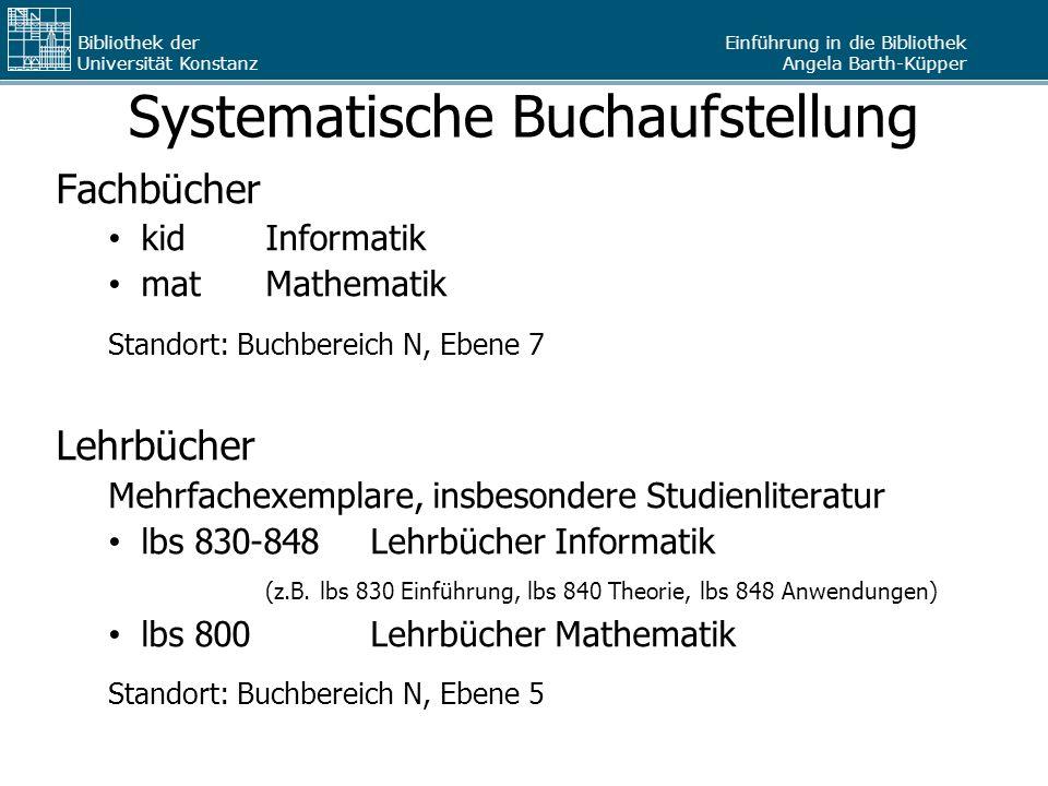 Einführung in die Bibliothek Angela Barth-Küpper Bibliothek der Universität Konstanz Systematische Buchaufstellung Fachbücher kidInformatik matMathema