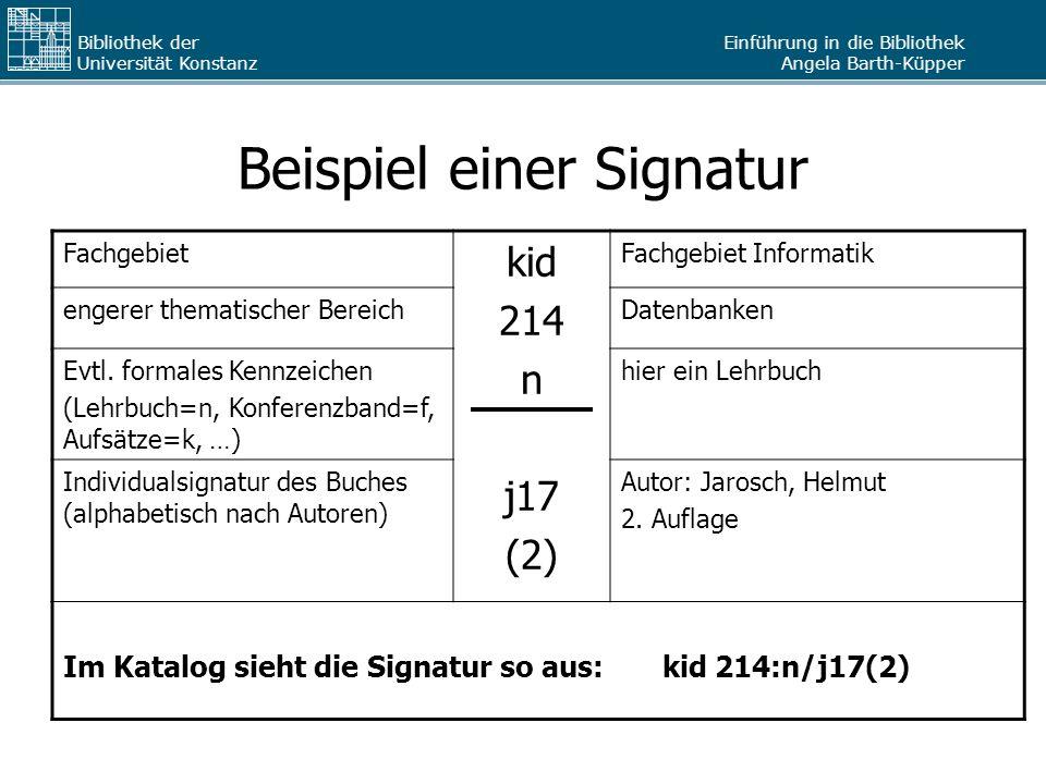 Einführung in die Bibliothek Angela Barth-Küpper Bibliothek der Universität Konstanz Beispiel einer Signatur Fachgebiet kid 214 n j17 (2) Fachgebiet I