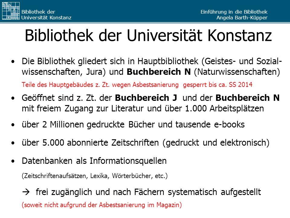 Einführung in die Bibliothek Angela Barth-Küpper Bibliothek der Universität Konstanz Bibliothek der Universität Konstanz Die Bibliothek gliedert sich