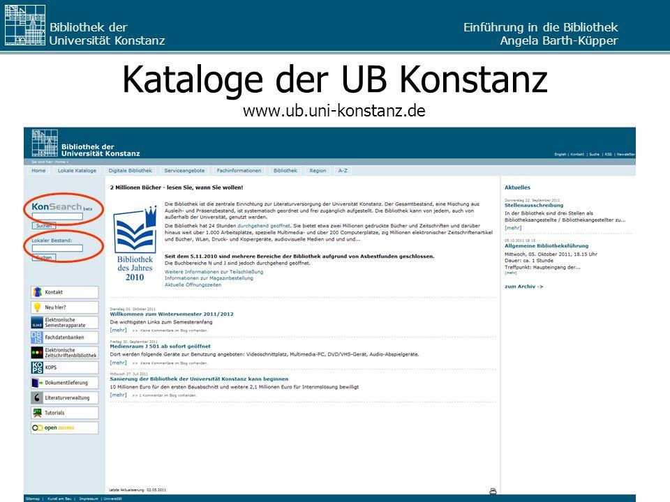Einführung in die Bibliothek Angela Barth-Küpper Bibliothek der Universität Konstanz Kataloge der UB Konstanz www.ub.uni-konstanz.de