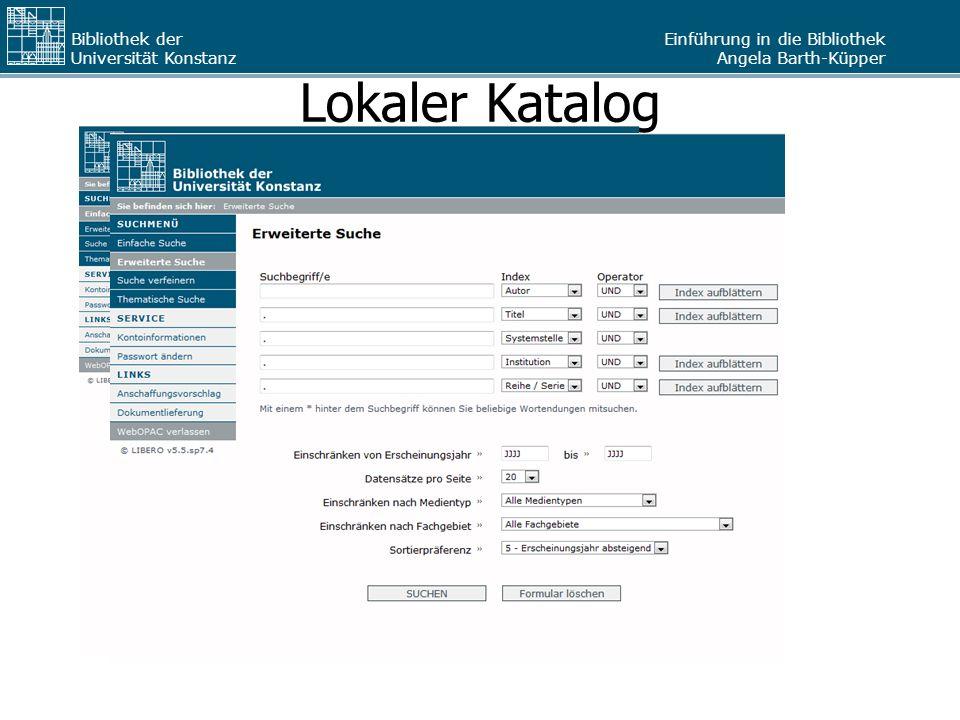 Einführung in die Bibliothek Angela Barth-Küpper Bibliothek der Universität Konstanz Lokaler Katalog