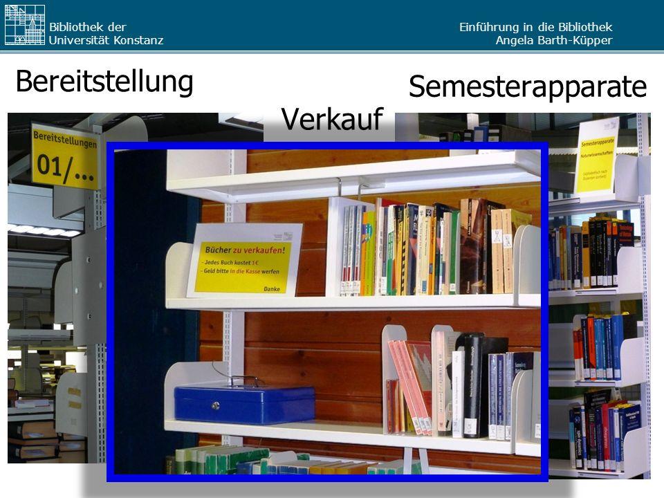 Einführung in die Bibliothek Angela Barth-Küpper Bibliothek der Universität Konstanz Bereitstellung Verkauf Semesterapparate