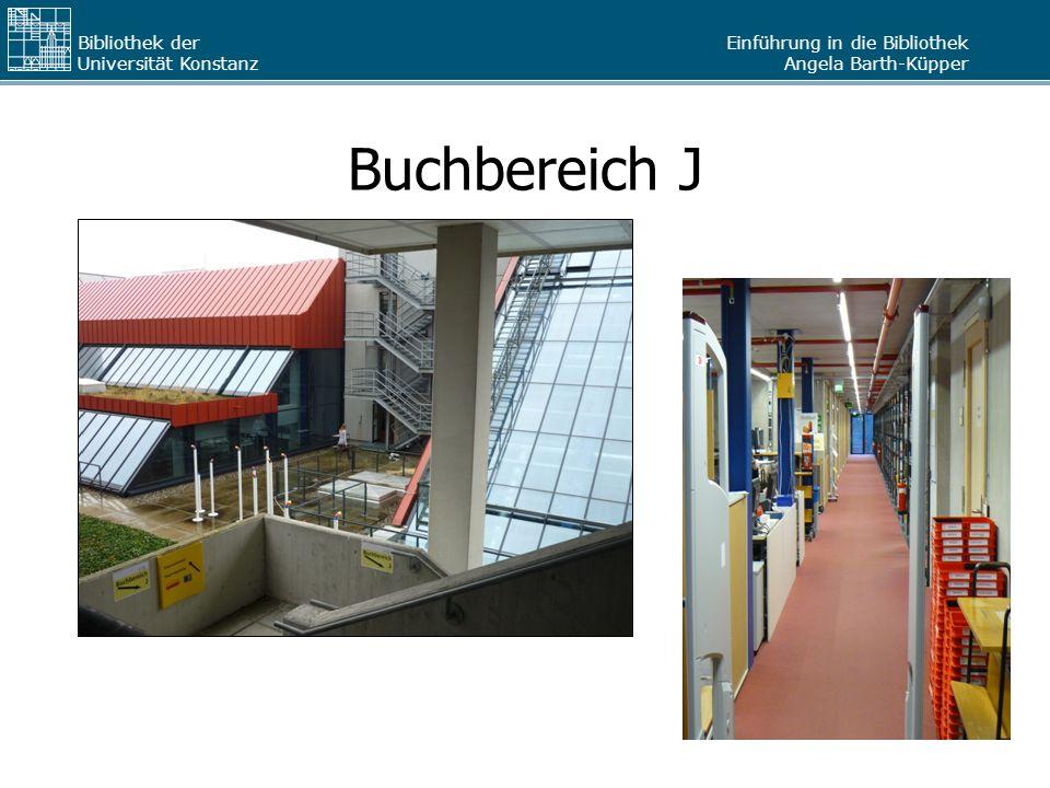 Einführung in die Bibliothek Angela Barth-Küpper Bibliothek der Universität Konstanz Buchbereich J