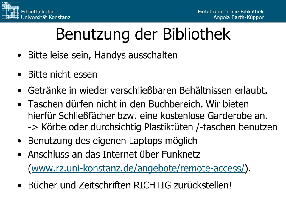 Einführung in die Bibliothek Angela Barth-Küpper Bibliothek der Universität Konstanz Arbeitsplätze und PCs über 1000 Einzel-Arbeitsplätze und Gruppenräume innerhalb der Buchbereiche über 200 öffentlich zugängliche Terminals und PCs davon ca.