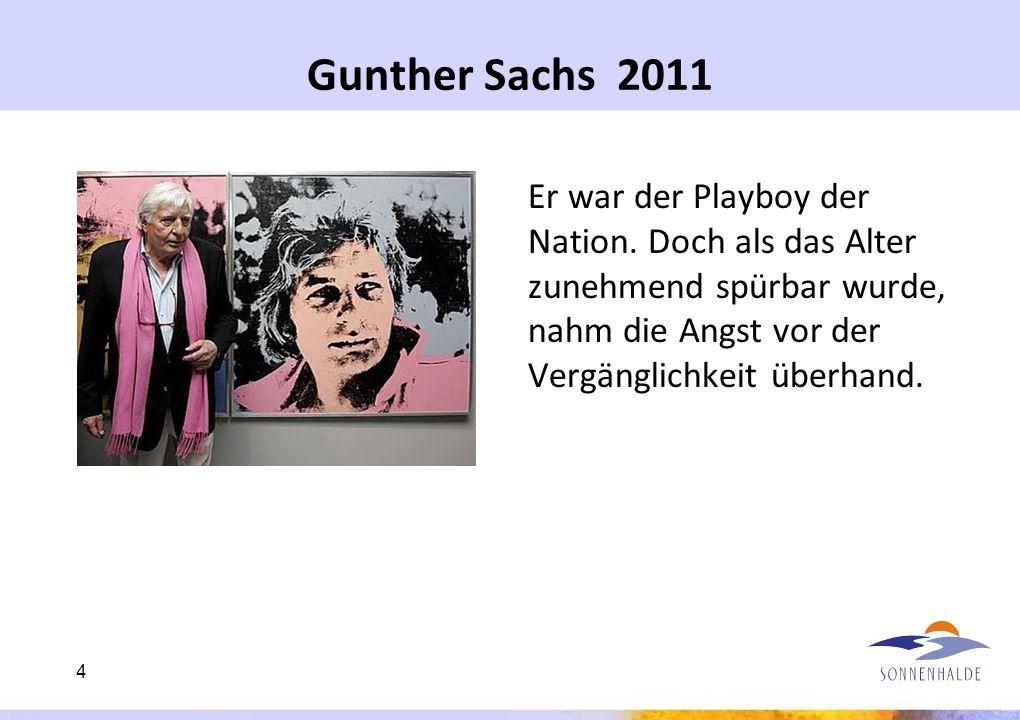 Gunther Sachs 2011 Er war der Playboy der Nation. Doch als das Alter zunehmend spürbar wurde, nahm die Angst vor der Vergänglichkeit überhand. 4