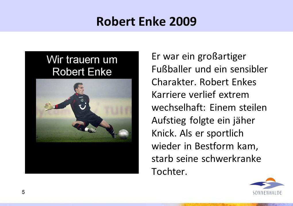 Robert Enke 2009 Er war ein großartiger Fußballer und ein sensibler Charakter. Robert Enkes Karriere verlief extrem wechselhaft: Einem steilen Aufstie