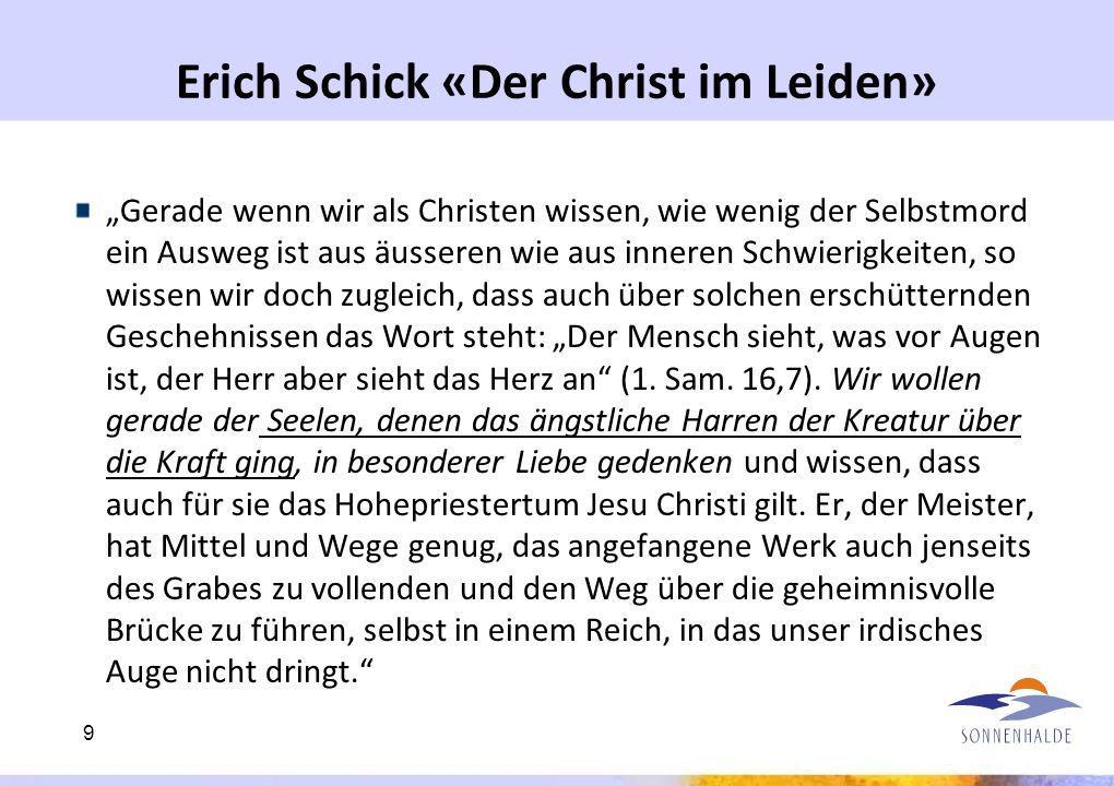 Erich Schick «Der Christ im Leiden» Gerade wenn wir als Christen wissen, wie wenig der Selbstmord ein Ausweg ist aus äusseren wie aus inneren Schwieri