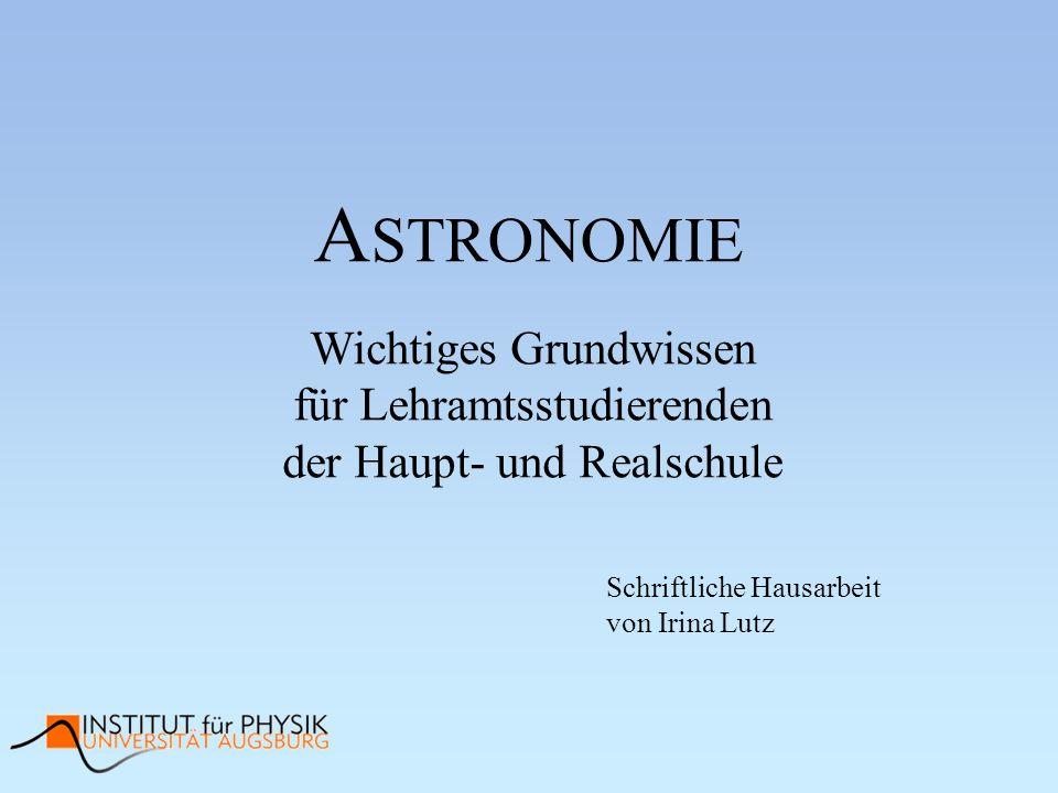 A STRONOMIE Wichtiges Grundwissen für Lehramtsstudierenden der Haupt- und Realschule Schriftliche Hausarbeit von Irina Lutz