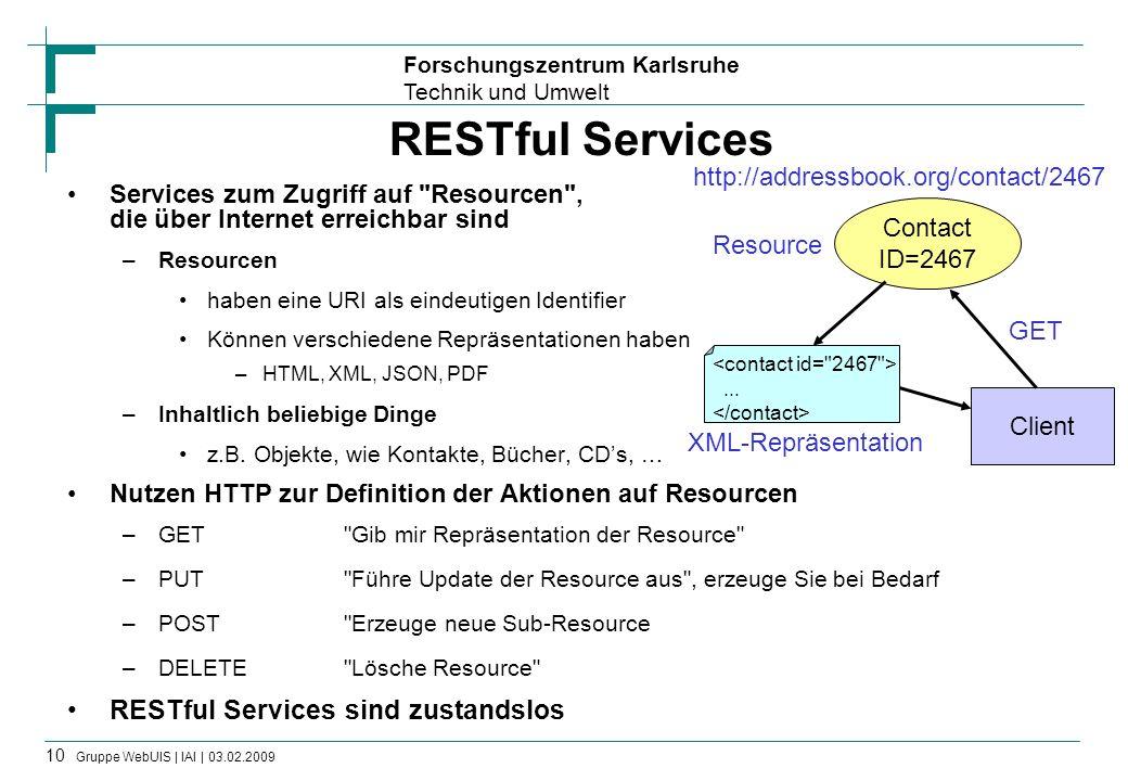 Forschungszentrum Karlsruhe Technik und Umwelt 10 Gruppe WebUIS | IAI | 03.02.2009 RESTful Services Services zum Zugriff auf