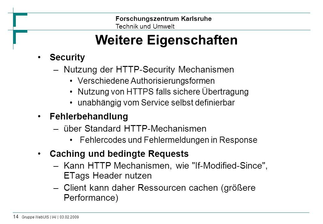 Forschungszentrum Karlsruhe Technik und Umwelt 14 Gruppe WebUIS | IAI | 03.02.2009 Weitere Eigenschaften Security –Nutzung der HTTP-Security Mechanism