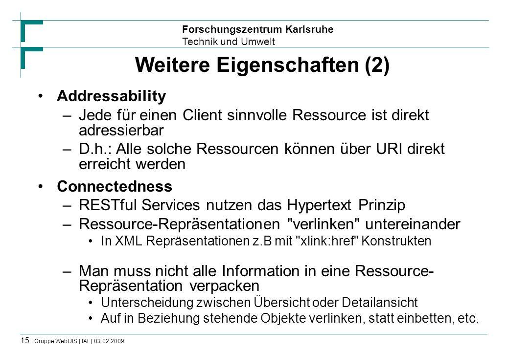 Forschungszentrum Karlsruhe Technik und Umwelt 15 Gruppe WebUIS | IAI | 03.02.2009 Weitere Eigenschaften (2) Addressability –Jede für einen Client sin