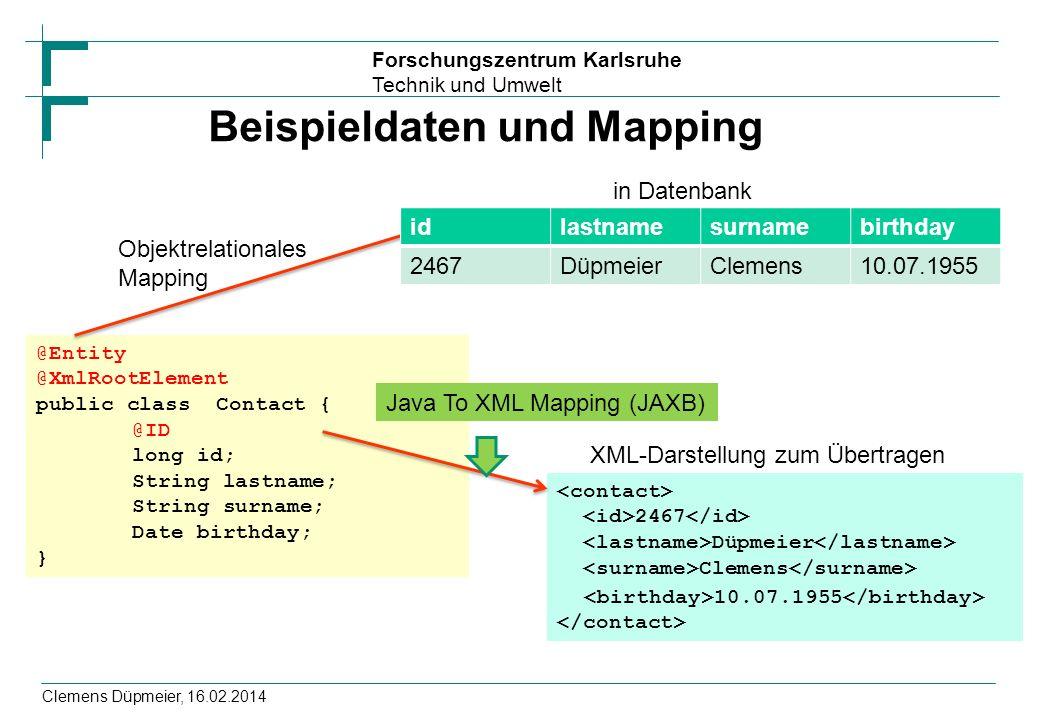 Forschungszentrum Karlsruhe Technik und Umwelt Beispieldaten und Mapping Clemens Düpmeier, 16.02.2014 @Entity @XmlRootElement public class Contact { @