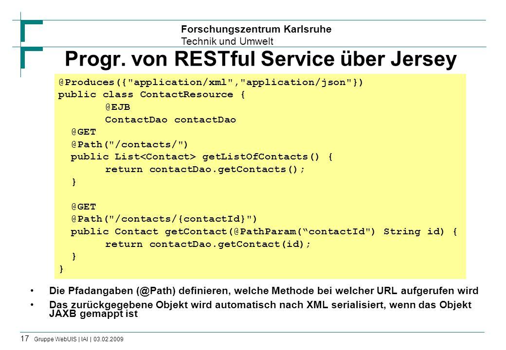 Forschungszentrum Karlsruhe Technik und Umwelt 17 Gruppe WebUIS | IAI | 03.02.2009 Progr. von RESTful Service über Jersey Die Pfadangaben (@Path) defi