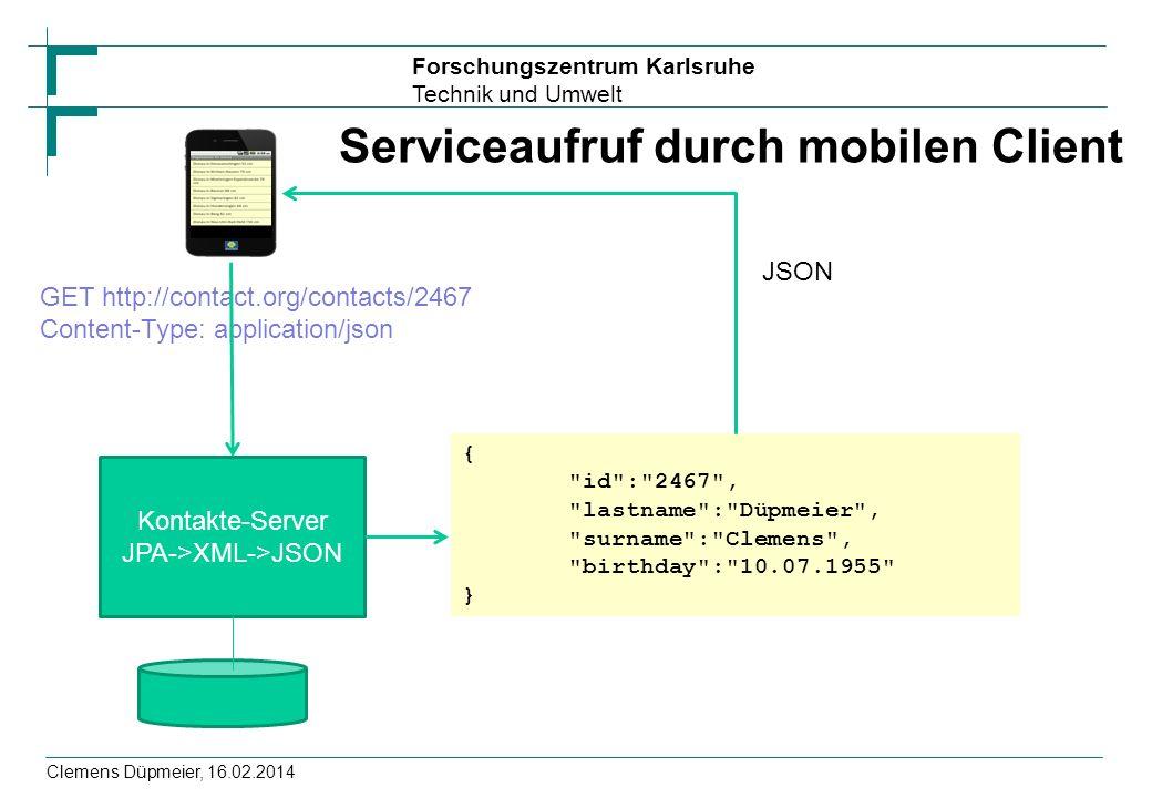 Forschungszentrum Karlsruhe Technik und Umwelt Serviceaufruf durch mobilen Client Clemens Düpmeier, 16.02.2014 GET http://contact.org/contacts/2467 Co