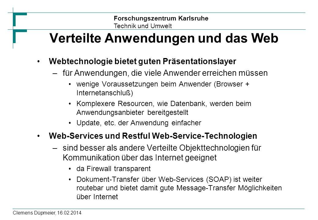 Forschungszentrum Karlsruhe Technik und Umwelt Clemens Düpmeier, 16.02.2014 Verteilte Anwendungen und das Web Webtechnologie bietet guten Präsentation