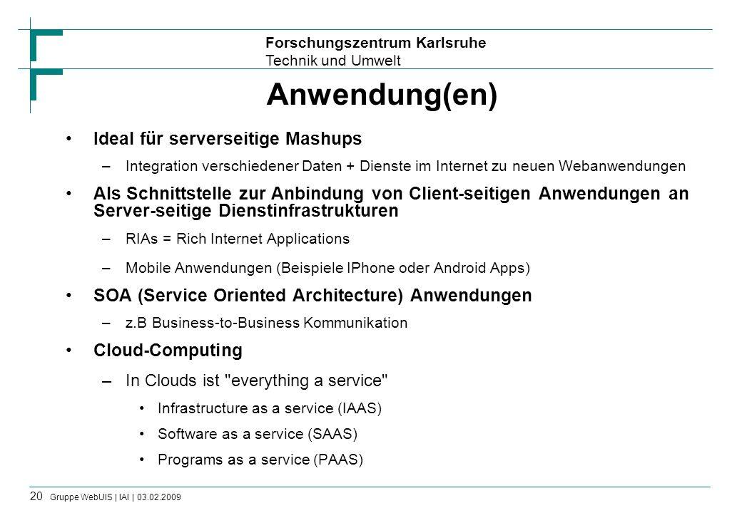 Forschungszentrum Karlsruhe Technik und Umwelt 20 Gruppe WebUIS | IAI | 03.02.2009 Anwendung(en) Ideal für serverseitige Mashups –Integration verschie