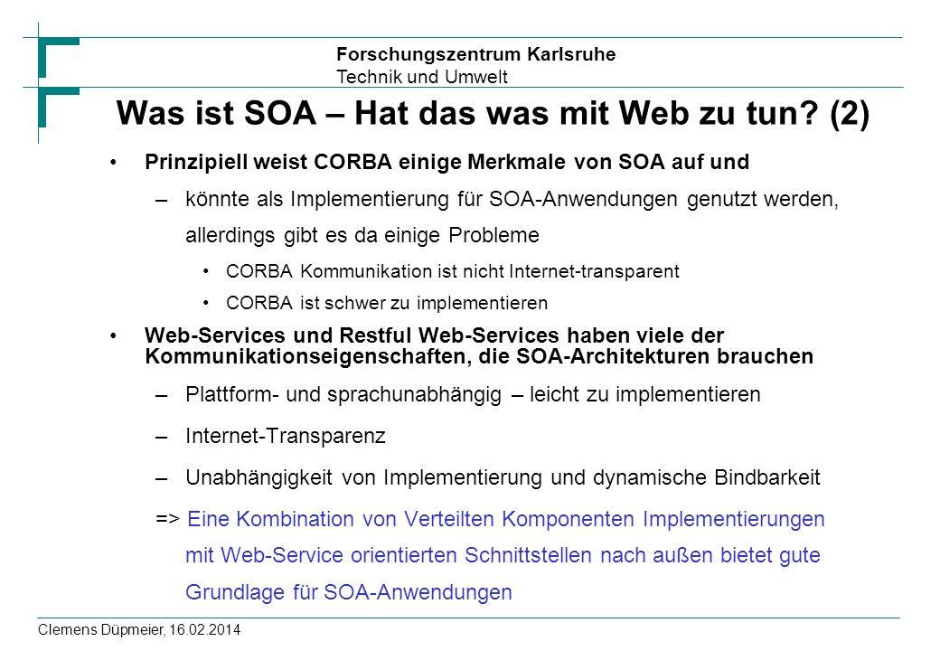 Forschungszentrum Karlsruhe Technik und Umwelt Clemens Düpmeier, 16.02.2014 Was ist SOA – Hat das was mit Web zu tun? (2) Prinzipiell weist CORBA eini