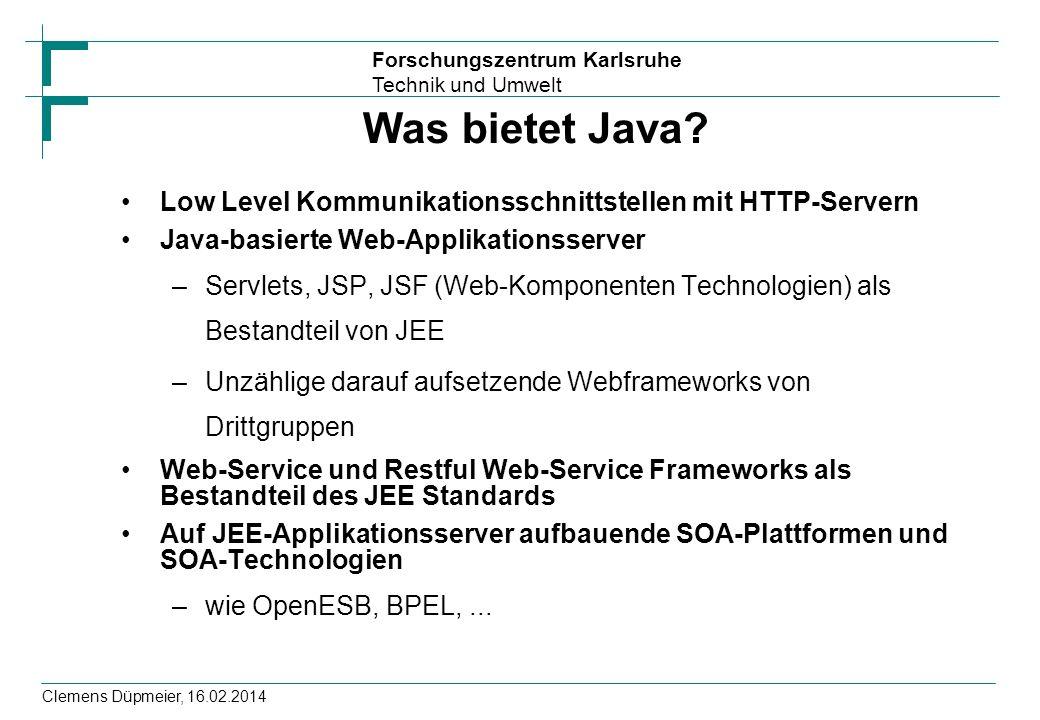 Forschungszentrum Karlsruhe Technik und Umwelt Clemens Düpmeier, 16.02.2014 Was bietet Java? Low Level Kommunikationsschnittstellen mit HTTP-Servern J