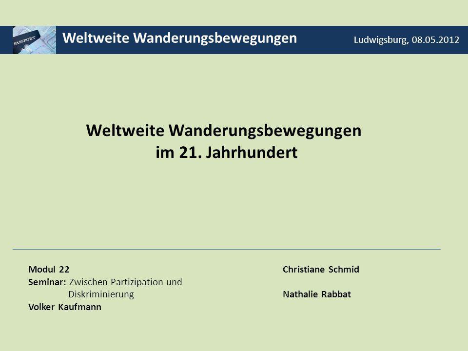 Weltweite Wanderungsbewegungen Ludwigsburg, 08.05.2012 Modul 22 Seminar: Zwischen Partizipation und Diskriminierung Volker Kaufmann Christiane Schmid