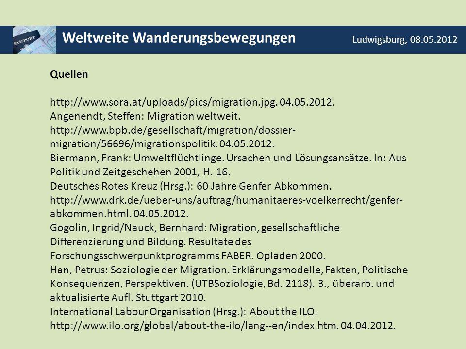 Weltweite Wanderungsbewegungen Ludwigsburg, 08.05.2012 Quellen http://www.sora.at/uploads/pics/migration.jpg. 04.05.2012. Angenendt, Steffen: Migratio