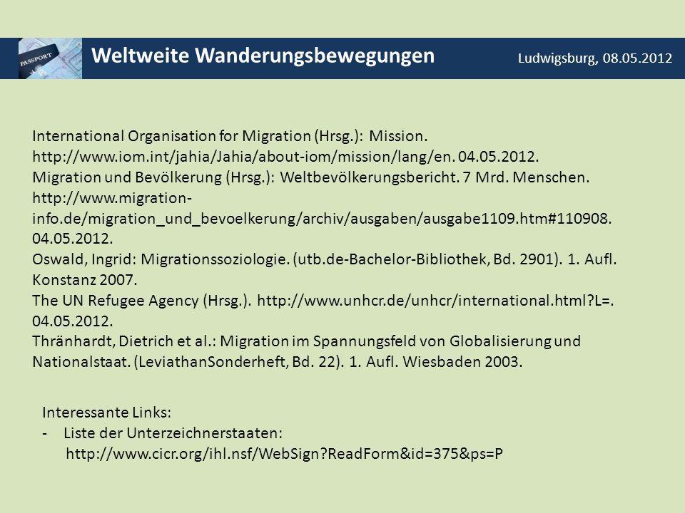 Weltweite Wanderungsbewegungen Ludwigsburg, 08.05.2012 Interessante Links: -Liste der Unterzeichnerstaaten: http://www.cicr.org/ihl.nsf/WebSign?ReadFo