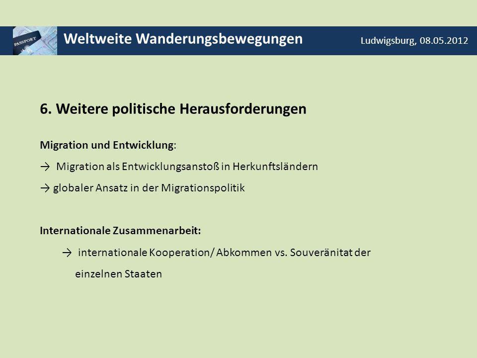 Weltweite Wanderungsbewegungen Ludwigsburg, 08.05.2012 Integration 3 Schritte für eine strategische Integrationspolitik: - empirisches Wissen über Integrationserfolge und -defizite - Debatte in Gesellschaft und Politik über Gewichtung der verschiedenen Aspekte - Entwicklung von Programmen und Maßnahmen entsprechend