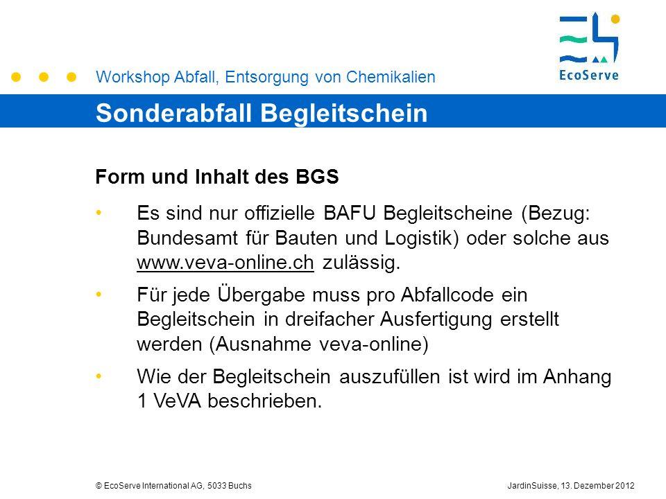Workshop Abfall, Entsorgung von Chemikalien © EcoServe International AG, 5033 BuchsJardinSuisse, 13. Dezember 2012 Sonderabfall Begleitschein Form und