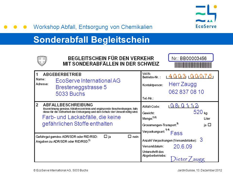 Workshop Abfall, Entsorgung von Chemikalien © EcoServe International AG, 5033 BuchsJardinSuisse, 13. Dezember 2012 Nr.: BB00003456 EcoServe Internatio