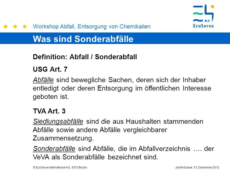 Workshop Abfall, Entsorgung von Chemikalien © EcoServe International AG, 5033 BuchsJardinSuisse, 13. Dezember 2012 Definition: Abfall / Sonderabfall U