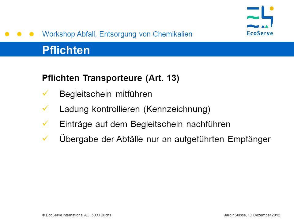 Workshop Abfall, Entsorgung von Chemikalien © EcoServe International AG, 5033 BuchsJardinSuisse, 13. Dezember 2012 Pflichten Transporteure (Art. 13) B