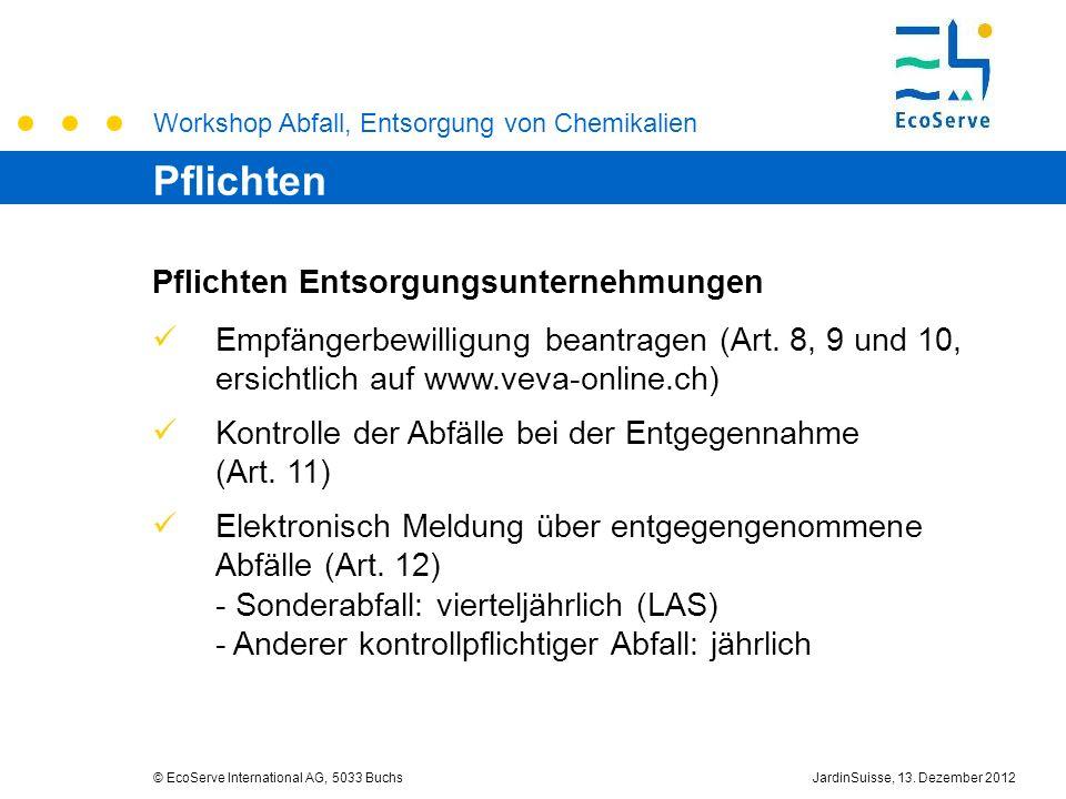 Workshop Abfall, Entsorgung von Chemikalien © EcoServe International AG, 5033 BuchsJardinSuisse, 13. Dezember 2012 Pflichten Entsorgungsunternehmungen