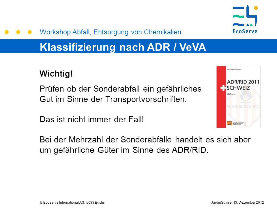 Workshop Abfall, Entsorgung von Chemikalien © EcoServe International AG, 5033 BuchsJardinSuisse, 13. Dezember 2012 Klassifizierung nach ADR / VeVA Wic