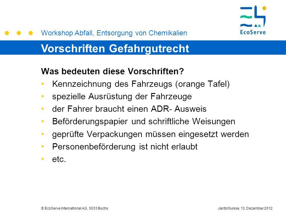 Workshop Abfall, Entsorgung von Chemikalien © EcoServe International AG, 5033 BuchsJardinSuisse, 13. Dezember 2012 Was bedeuten diese Vorschriften? Ke