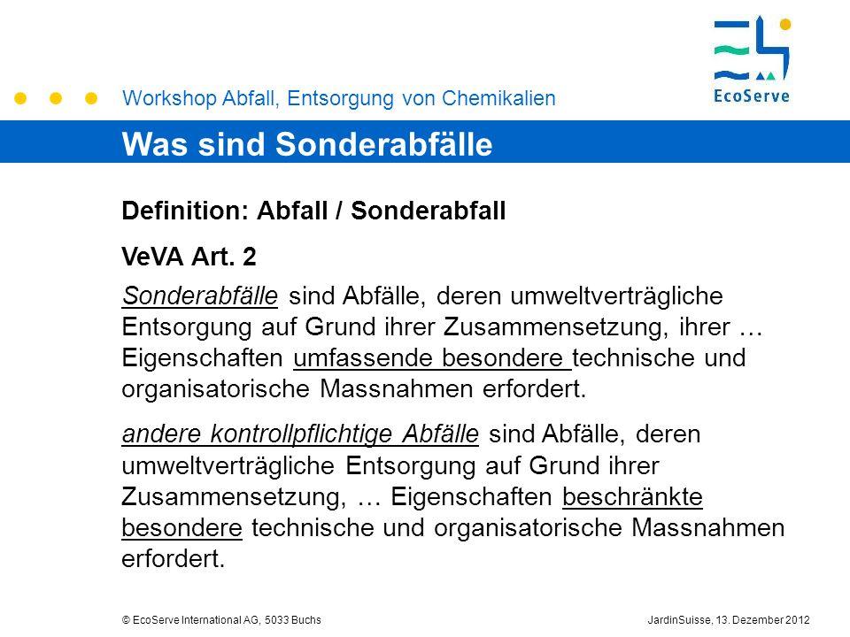 Workshop Abfall, Entsorgung von Chemikalien © EcoServe International AG, 5033 BuchsJardinSuisse, 13. Dezember 2012 Definition: Abfall / Sonderabfall V