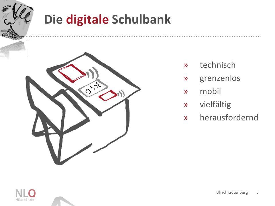 Ulrich Gutenberg 4 Die digitale Schulbank »technisch »grenzenlos »mobil »vielfältig »herausfordernd »stationär