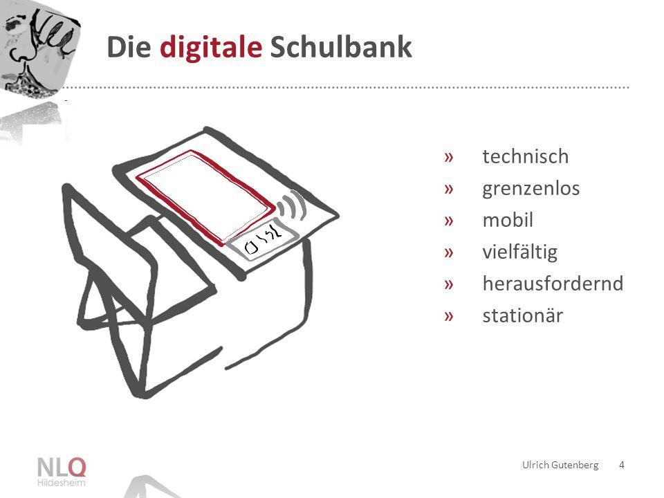 Ulrich Gutenberg 5 Die digitale Schulbank »technisch »grenzenlos »mobil »vielfältig »herausfordernd »stationär »unvollendet »unübersichtlich