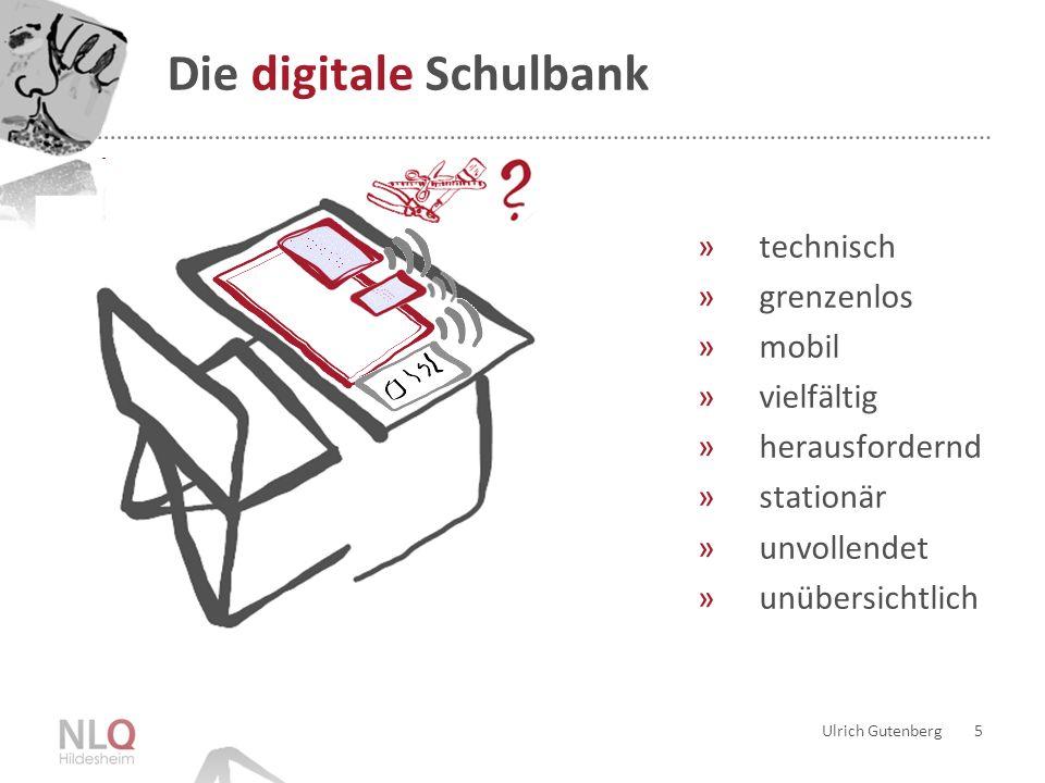 Didaktische Orte der digitalen Schulbank Ulrich Gutenberg 6 6 Besonderheiten beim »Schul-Arbeiten mit digitalen Medien