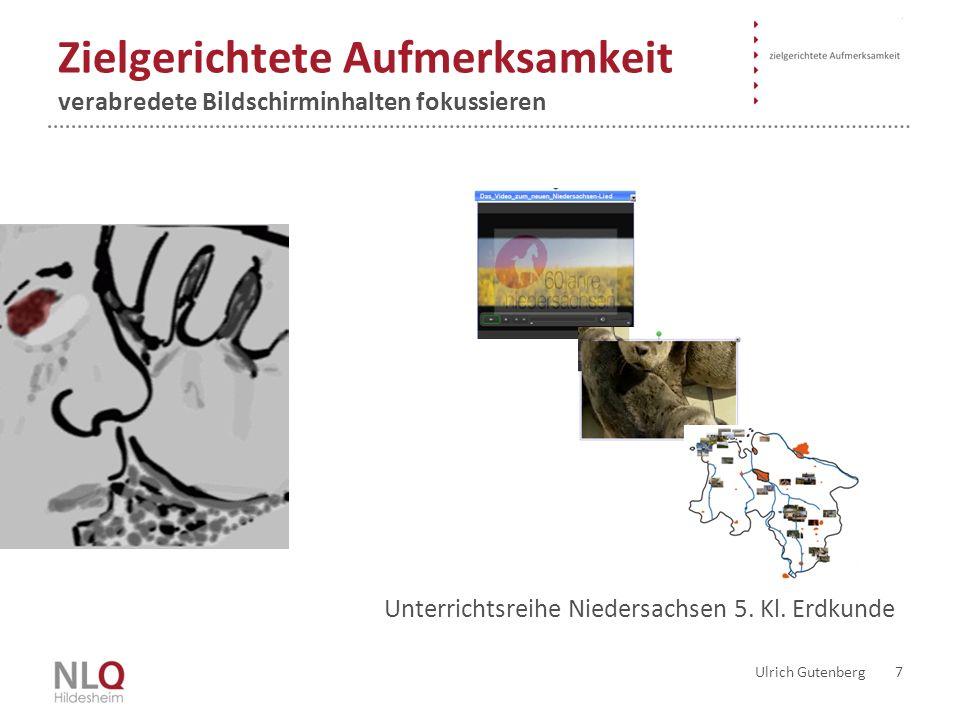 Zielgerichtete Aufmerksamkeit verabredete Bildschirminhalten fokussieren Ulrich Gutenberg 7 Unterrichtsreihe Niedersachsen 5.