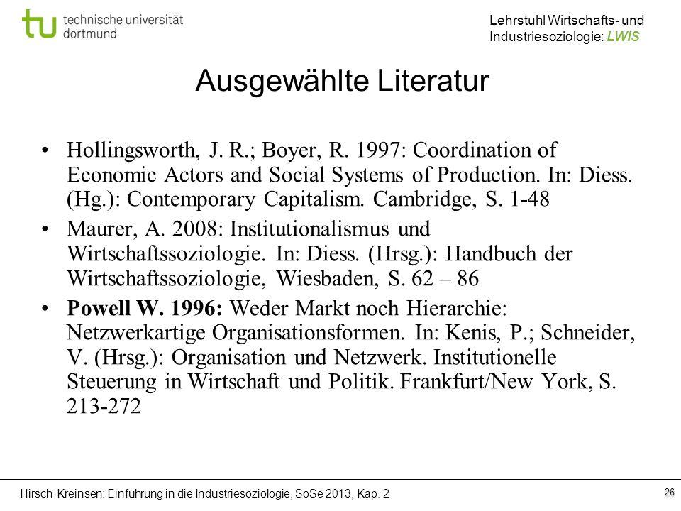 Hirsch-Kreinsen: Einführung in die Industriesoziologie, SoSe 2013, Kap. 2 Lehrstuhl Wirtschafts- und Industriesoziologie: LWIS 26 Ausgewählte Literatu