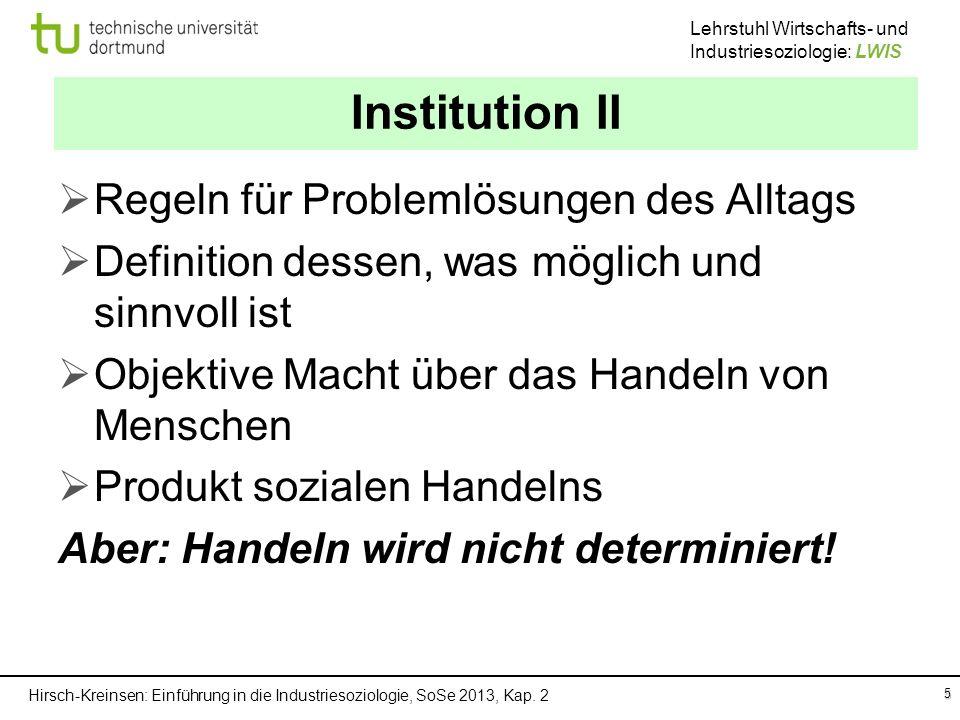 Hirsch-Kreinsen: Einführung in die Industriesoziologie, SoSe 2013, Kap. 2 Lehrstuhl Wirtschafts- und Industriesoziologie: LWIS 5 Institution II Regeln