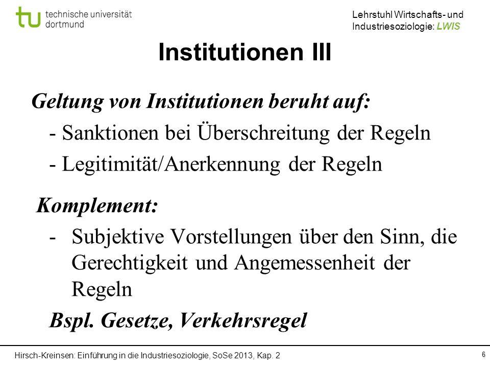 Hirsch-Kreinsen: Einführung in die Industriesoziologie, SoSe 2013, Kap. 2 Lehrstuhl Wirtschafts- und Industriesoziologie: LWIS Institutionen III Geltu